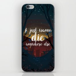 I just wanna die anywhere else iPhone Skin