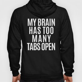 My Brain Has Too Many Tabs Open (Black & White) Hoody