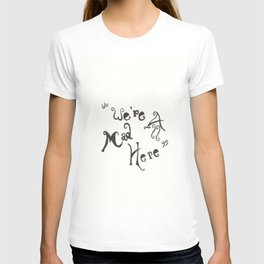 Its OK... We're All Mad Here... T-shirt