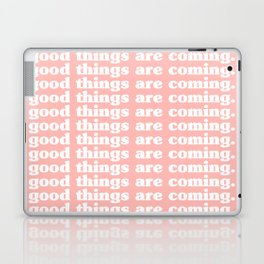good things are coming. Laptop & iPad Skin