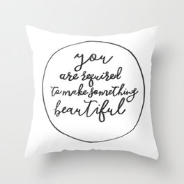 You Are Required to Make Something Beautiful Throw Pillow