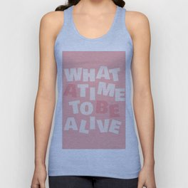 What a Time To Be Alive Unisex Tank Top