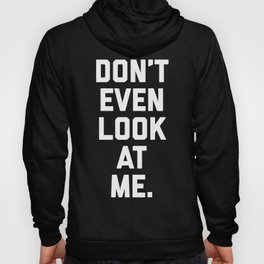 Look At Me Funny Quote Hoody