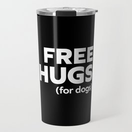 Free Hugs Dogs Funny Quote Travel Mug