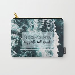 In Oceans Deep My Faith Will Stand Carry-All Pouch