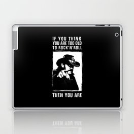Lemmy - If you think you are too old to rock'n'roll Then you are - Motorhead Laptop & iPad Skin