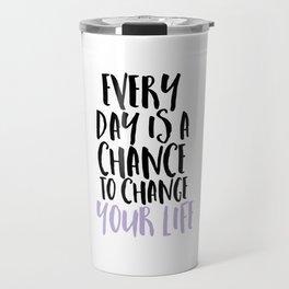 Every Day is a Chance Lavendar Travel Mug