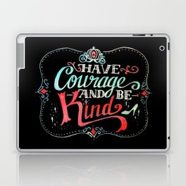 Have courage and be kind: Cinderella Laptop & iPad Skin