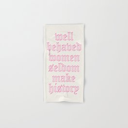 well behaved women seldom make history Hand & Bath Towel