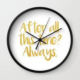 After all this time? Always. - Severus Snape Wall Clock