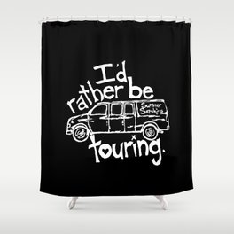 I'd rather be touring. Shower Curtain