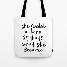 She Needed a Hero So Thats What She Became black and white minimalist typography home wall decor Tote Bag