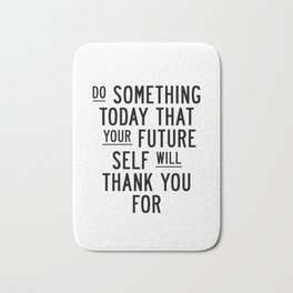 Do Something Today That Your Future Self Will Thank You For typography poster home decor wall art Bath Mat