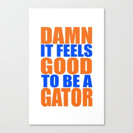 Damn It Feels Good To Be A Gator Canvas Print