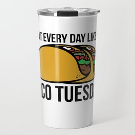 Treat every day like it's taco tuesday Travel Mug