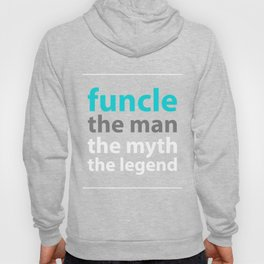 Fun Uncle Funcle The Myth The Man The Legend Funny Uncle Gift Hoody