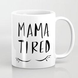 Mama Tired Coffee Mug