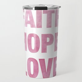 Faith, Hope, Love Travel Mug