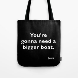 Jaws quote Tote Bag