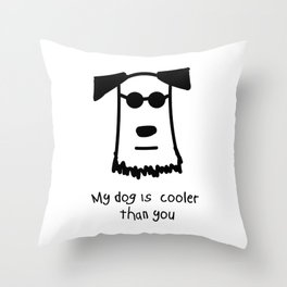 My Dog Is Cooler Than You Throw Pillow