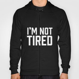 I'm Not Tired  - Funny Immature Bedtime Complaint Hoody