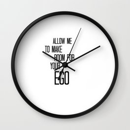 Allow Me To Make Room For Your Ego Wall Clock