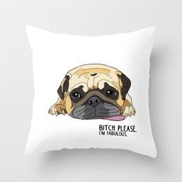 Bitch Please. I'm Fabulous. Pug Throw Pillow