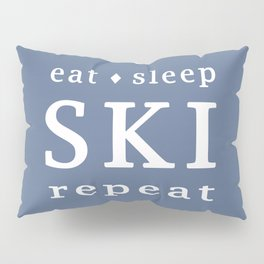 Eat Sleep SKI repeat Pillow Sham