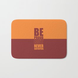 Lab No. 4 -  Be Proud But Never Satisfied Gym Motivational Quotes Poster Bath Mat