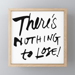 There's Nothing To Lose Framed Mini Art Print