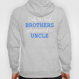 Only The Best Brothers Get Promoted To Uncle Hoody