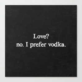 Love? no. I prefer vodka. Canvas Print