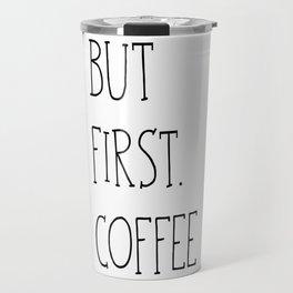 But First.Coffee Travel Mug