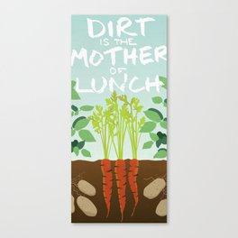 Dirt is the mother of lunch Canvas Print