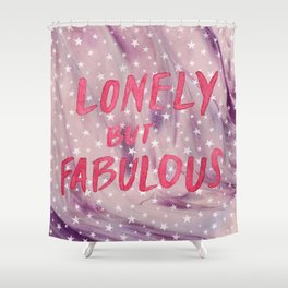 Lonely but fabulous Shower Curtain