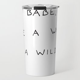 hey babe... Travel Mug