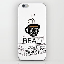 Drink Good Coffee, Read Good Books iPhone Skin
