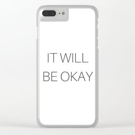 It Will Be Okay *Get Well Clear iPhone Case