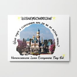 Homeschool Dis-Ney-School Who Says A Classroom Has to be an Actual Room Metal Print