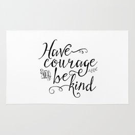 Have Courage and Be Kind (BW) Rug