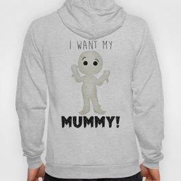 I Want My Mummy! Hoody