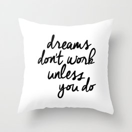 Dreams Don't Work Unless You Do black and white modern typographic quote canvas wall art home decor Throw Pillow