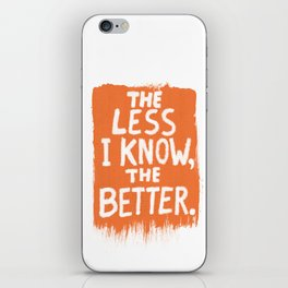 The Less I Know, the Better. iPhone Skin