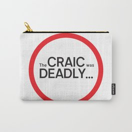 The craic was deadly... Carry-All Pouch