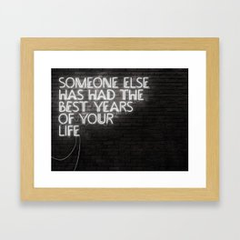 Someone Else Has Had The Best Years Of Your Life Framed Art Print