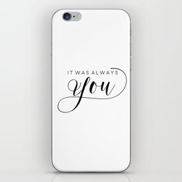 PRINTABLE Art,It Was Always You,Love Sign,Love Quote,I Love You More,Gift For Her,Gift For Him iPhone Skin