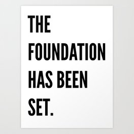 The Foundation Has Been Set. Art Print