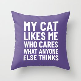 My Cat Likes Me Who Cares What Anyone Else Thinks (Ultra Violet) Throw Pillow