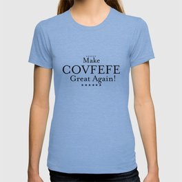 Make Covfefe great again! T-shirt