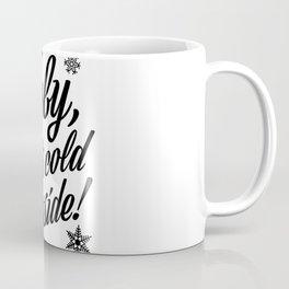 Baby, It's Cold Outside Coffee Mug